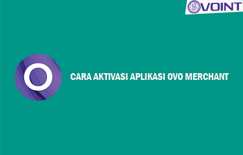 Cara Aktivasi Aplikasi OVO Merchant yang Mudah