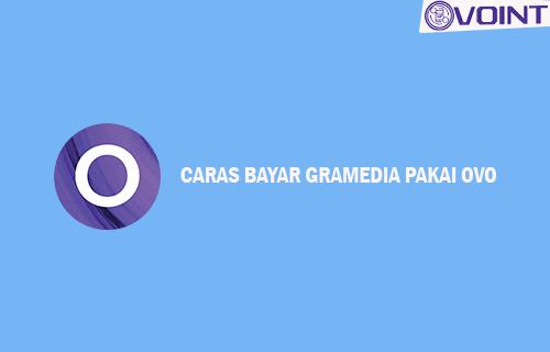 Cara Bayar Gramedia Pakai OVO Beserta Cara Registrasi dan Belanja