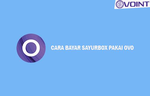 Cara Bayar Sayurbox Pakai OVO Beserta Syarat ketentuan