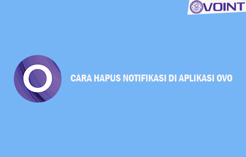 Cara Hapus Notifikasi di Aplikasi OVO Mudah Cepat