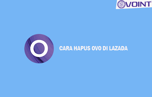 Cara Hapus OVO di Lazada Paling Mudah