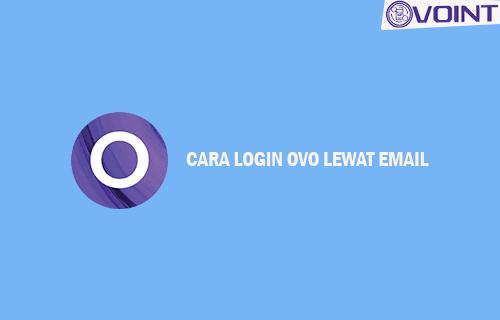 Cara login OVO Lewat Email Mudah Cepat
