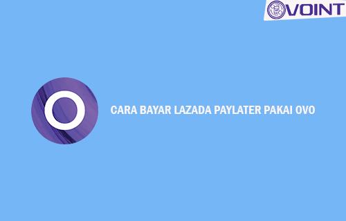 Cara Bayar Lazada Paylater Pakai OVO