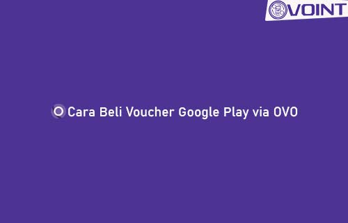 Cara Beli Voucher Google Play via OVO
