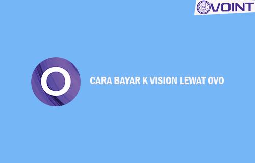 Cara Bayar K Vision Lewat OVO
