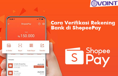 Cara Verifikasi Rekening Bank di ShopeePay Beserta Syarat Keuntungan