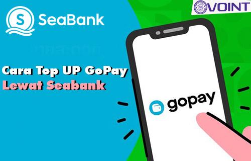 Cara Top Up GoPay Lewat Seabank dan Biaya Admin