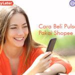 Cara Beli Pulsa Pakai Shopee Paylater Keuntungannya